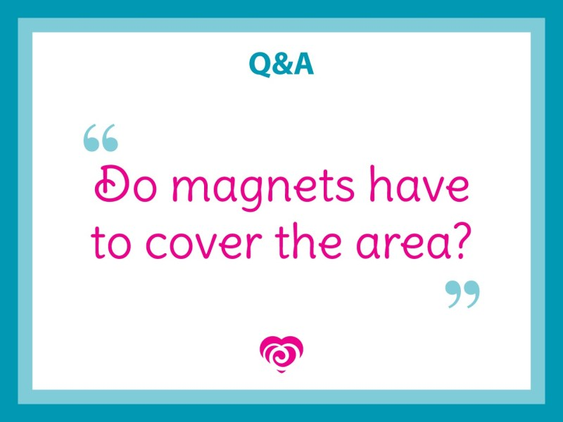 Questions and Answers: Do magnets have to cover the area?
