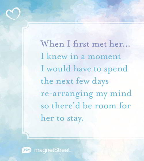When I First Met Her Knew In A Moment Would Have To Sepnd The Next Few Days Re Arranging My Mind So There D Be Room For Stay