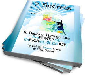 7 Secrets to Dancing Through Life EmPOWERed, EnRICHed, and Living in JOY!