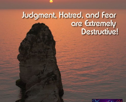 Judgment, Hatred, and Fear are Extremely Destructive!