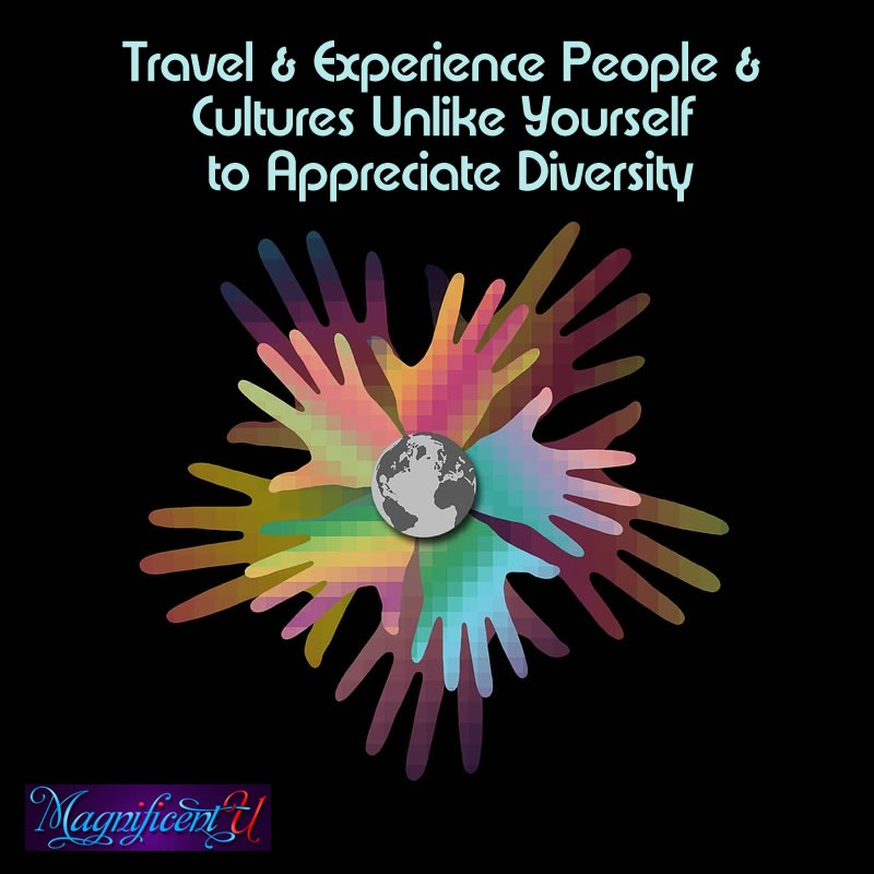 Appreciate Cultural Diversity Through Travel & Experiencing People & Cultures Unlike Yourself