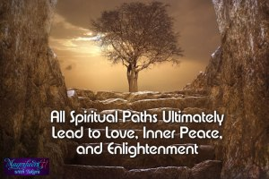 All Spiritual Paths Lead to Love, Inner Peace, and Enlightenment