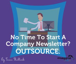 no time to start a company newsletter outsource magpie media
