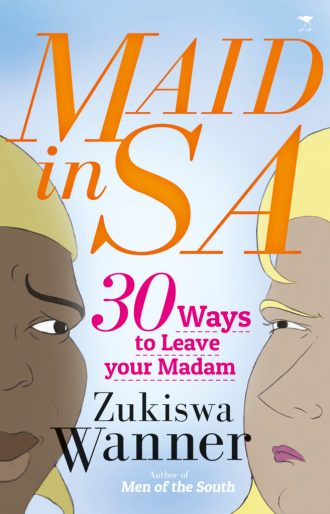 Maid in SA - 30 Ways to Leave Your Madam by Zukiswa Wanner