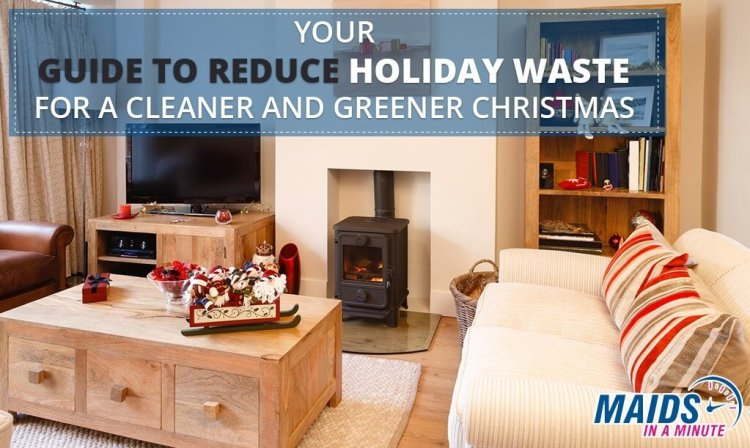 Your Guide To Reduce Holiday Waste For A Cleaner and Greener Christmas