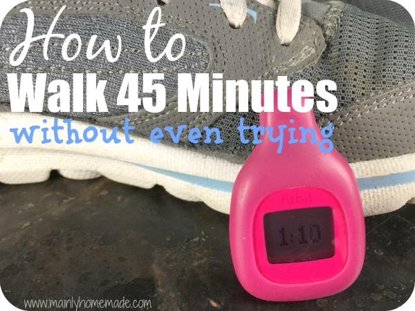 How to walk 45 minutes a day