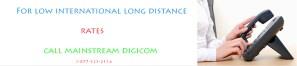 For low long distance rates call Mainstream Digicom @ 1-877-525-2114