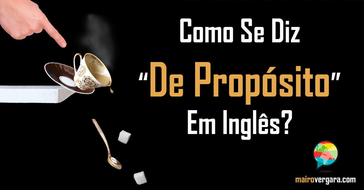 """Como Se Diz """"De Propósito"""" Em Inglês?"""