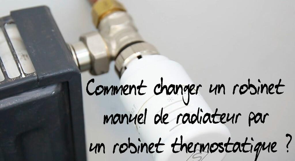 tuto video changer robinet radiateur