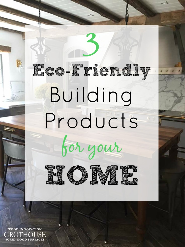 3 Eco-Friendly Building Products for Your Home