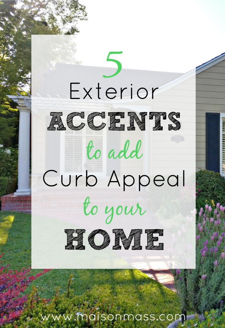 5 Exterior Accents that Will Add Curb Appeal to Your Home Maison