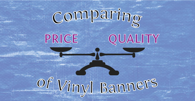 Comparing Quality and Price of Vinyl Banners