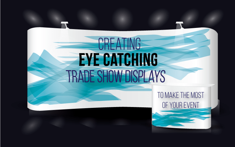 How to Create an Eye Catching Trade Show Display