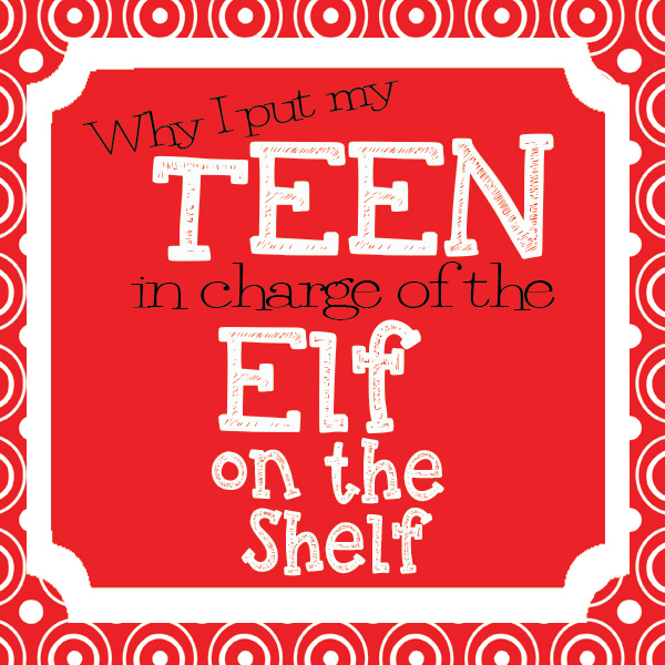Why my teen is in charge of the elf on the shelf