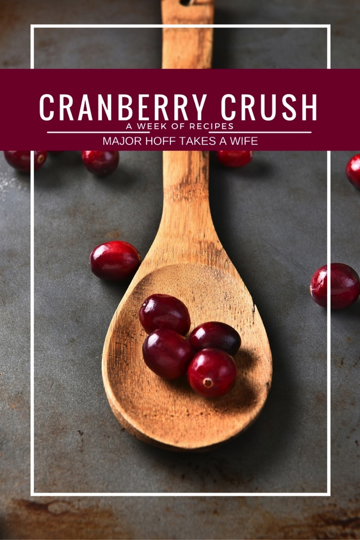 CRANBERRY CRUSH : A Week of recipes with Major Hoff Takes A Wife