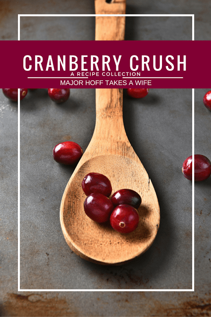 Cranberry Crush recipe collection by Major Hoff Takes A Wife