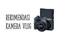 5 Rekomendasi Kamera Vlog