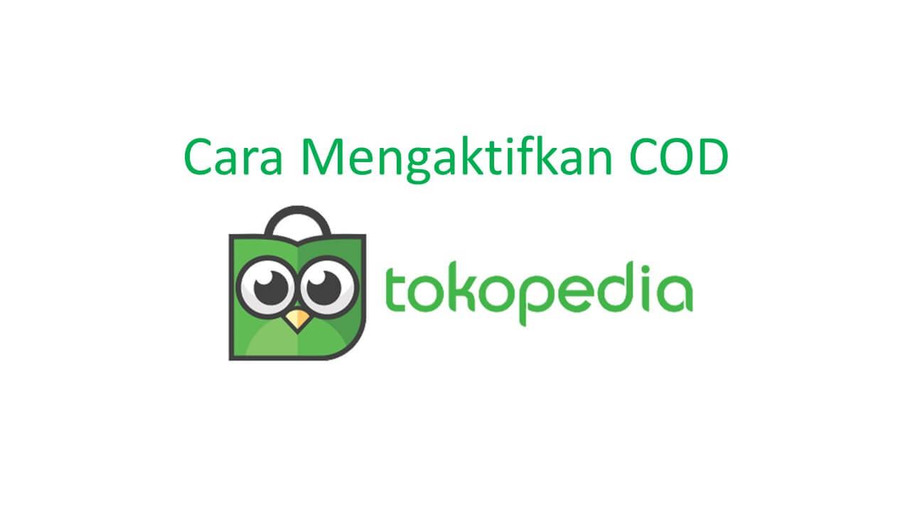 cara mnegaktifkan fitur tokopedia cod