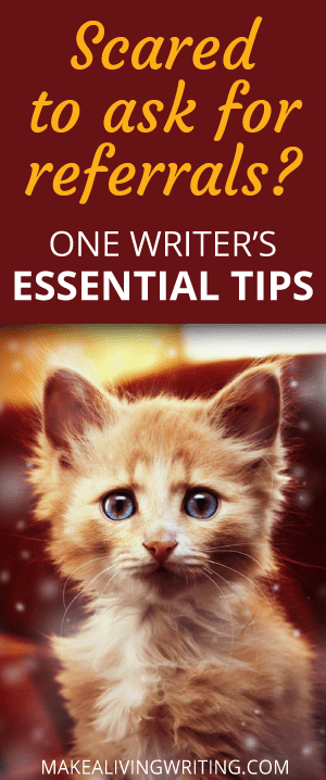 Scared to ask for referrals? One Writer's Essential Tips. Makealivingwriting.com