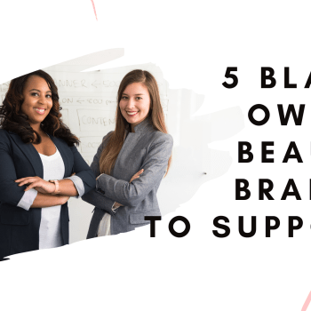 5 Black-Owned Beauty Brands to support