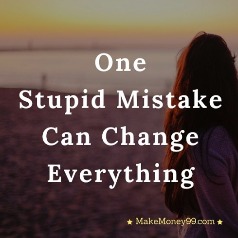 One stupid mistake can change everything