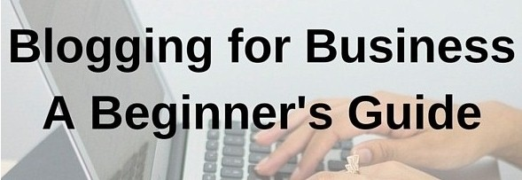 Blogging for Business A Beginners Guide