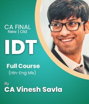 Video Lecture CA Final IDT Regular Old & New By CA Vinesh Savla