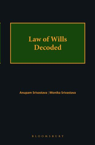 Bloomsbury Law of Wills decoded By Anupam Srivastava