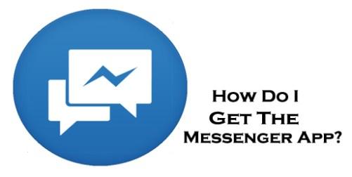How Do I Get The Messenger App?