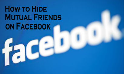 How to Hide Mutual Friends on Facebook