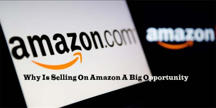 Why Is Selling On Amazon A Big Opportunity