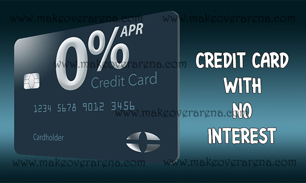 Credit Card With No Interest: Some of the Credit Cards with No