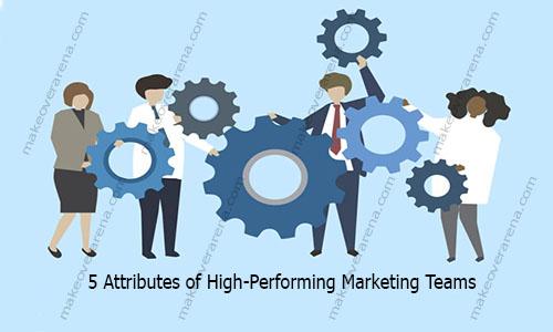 5 Attributes of High-Performing Marketing Teams