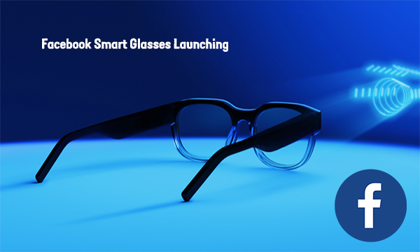 Facebook Smart Glasses Launching
