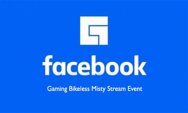 Facebook Gaming Bikeless Misty Stream Event