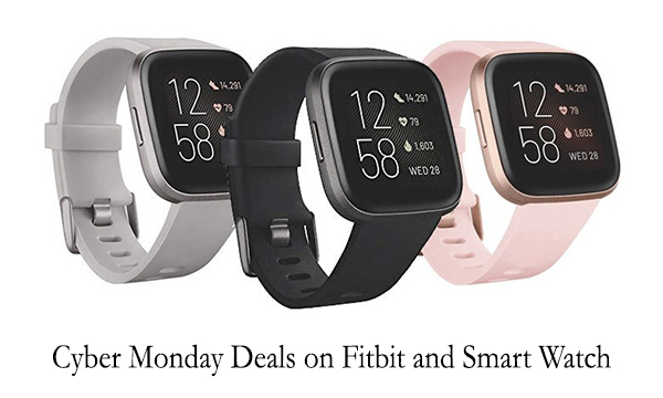 Cyber Monday Deals on Fitbit and Smart Watch