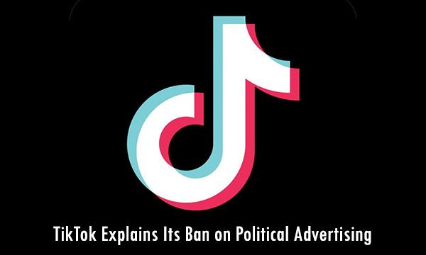 TikTok Explains Its Ban on Political Advertising