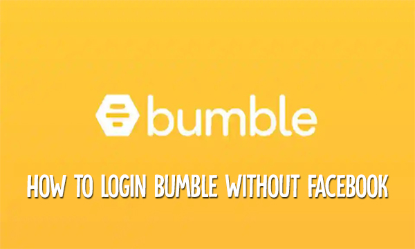 How to Login Bumble Without Facebook