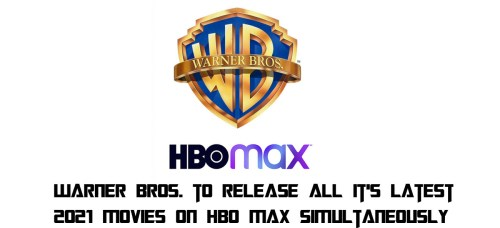 Warner Bros. to Release All It's Latest 2021 Movies on HBO Max Simultaneously
