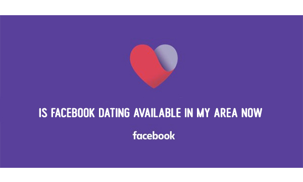 Is Facebook Dating Available in My Area Now