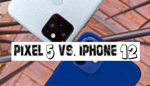 Pixel 5 Vs. iPhone 12
