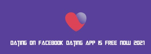 Dating on Facebook Dating App is Free Now 2021