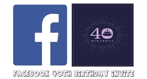 Facebook 40th Birthday Invite