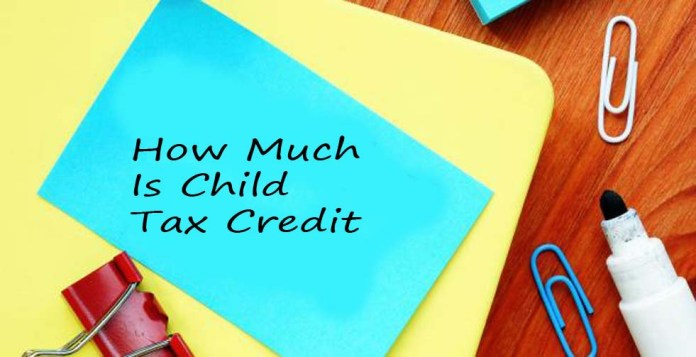 How Much Is Child Tax Credit