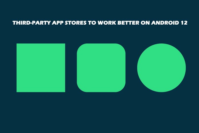 Third-Party App Stores to Work Better on Android 12