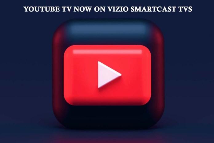 YouTube TV Now on Vizio Smartcast TVs
