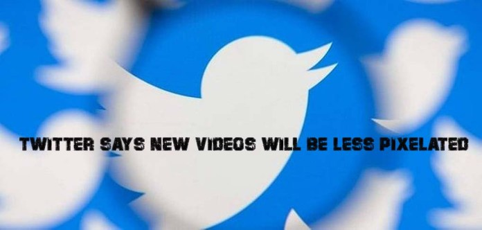 Twitter Says New Videos Will Be Less Pixelated