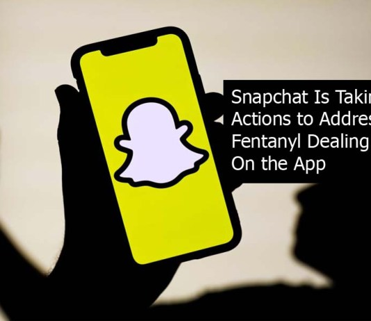 Snapchat Is Taking Actions to Address Fentanyl Dealing On the App