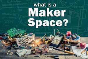 what is a makerspace - maker education makerspaces