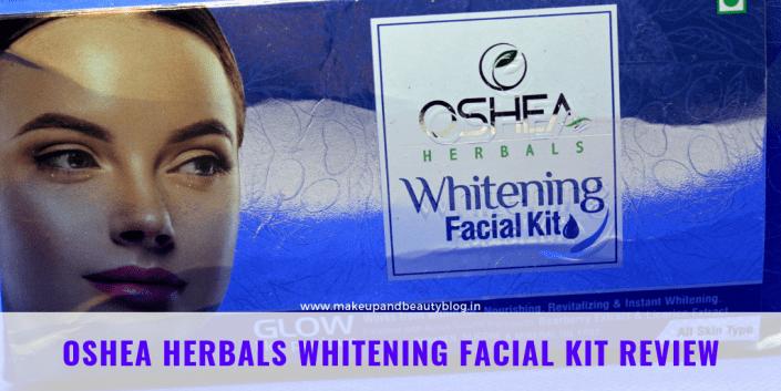 Oshea Herbals Whitening Facial Kit Review